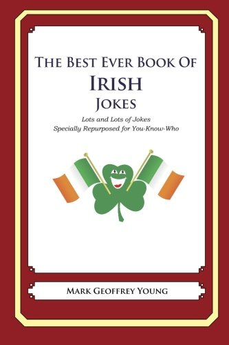 The Best Ever Book of Irish Jokes: Lots and Lots of Jokes Specially Repurposed for You-Know-Who from Createspace