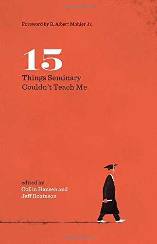 15 Things Seminary Couldn't Teach Me (The Gospel Coalition) from Crossway Books