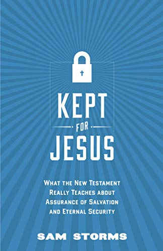 Kept for Jesus: What the New Testament Really Teaches about Assurance of Salvation and Eternal Security from Crossway Books