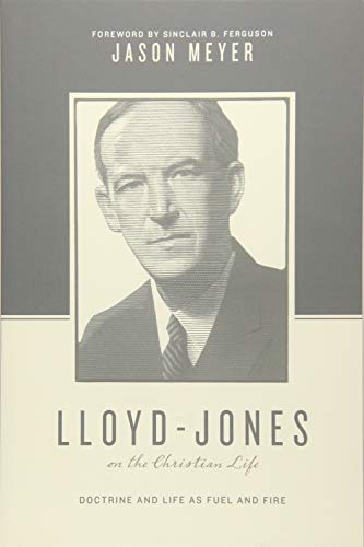 Lloyd-Jones on the Christian Life: Doctrine and Life as Fuel and Fire (Theologians on the Christian Life) from Crossway Books