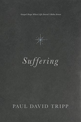 Suffering: Gospel Hope When Life Doesn't Make Sense from Crossway Books