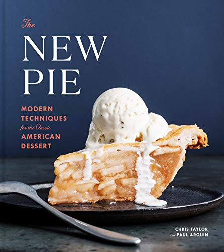 The New Pie: Modern Techniques for the Classic American Dessert from Crown Publishing Group, Division of Random House Inc