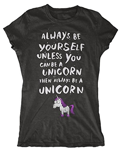 Always Be Yourself Unless You Can Be A Unicorn, Then Always Be A Unicorn Women's T-Shirt (Large, Black) from Custom Apparel Co