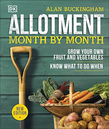 Allotment Month By Month: Grow your Own Fruit and Vegetables, Know What to do When from DK