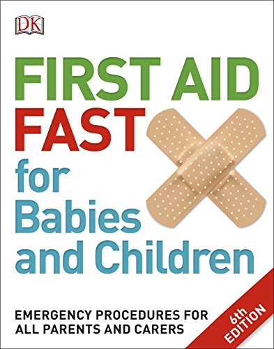 First Aid Fast for Babies and Children: Emergency Procedures for all Parents and Carers (Dk) from DK