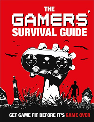 The Gamers' Survival Guide: Get Game Fit Before It's Game Over from DK