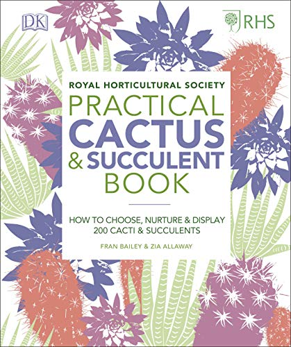 RHS Practical Cactus and Succulent Book: How to Choose, Nurture, and Display more than 200 Cacti and Succulents from DK