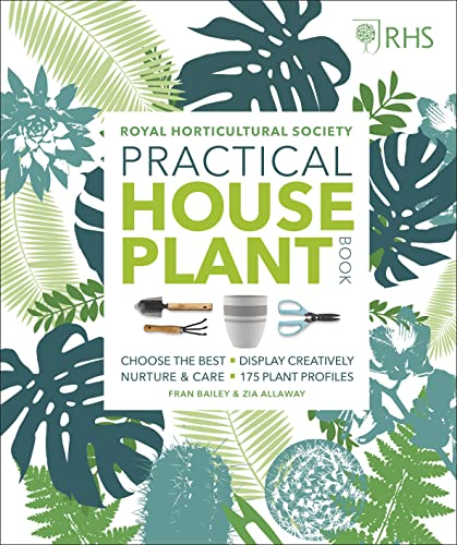 RHS Practical House Plant Book: Choose The Best, Display Creatively, Nurture and Care, 175 Plant Profiles from DK
