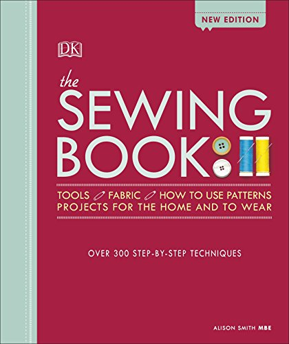 The Sewing Book New Edition: Over 300 Step-by-Step Techniques from DK