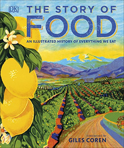 The Story of Food: An Illustrated History of Everything We Eat (Dk) from DK