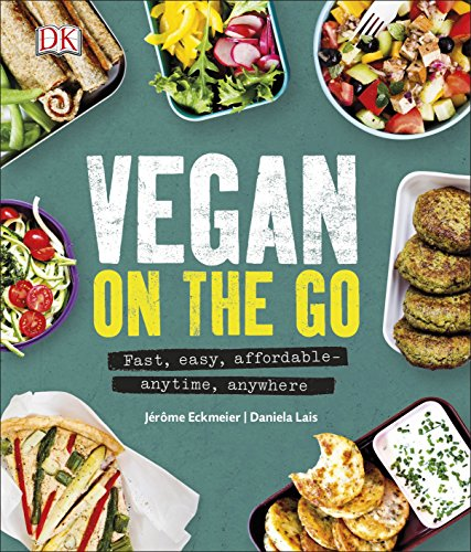 Vegan on the Go: Fast, Easy, Affordable―Anytime, Anywhere from Jerome Eckmeier, Daniela Lais