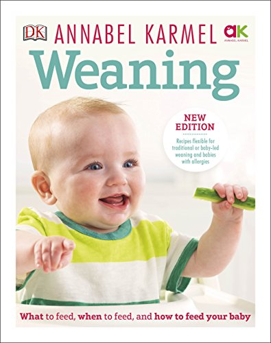 Weaning: New Edition - What to Feed, When to Feed and How to Feed your Baby from DK