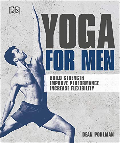 Yoga For Men: Build Strength, Improve Performance, Increase Flexibility from Dean Pohlman