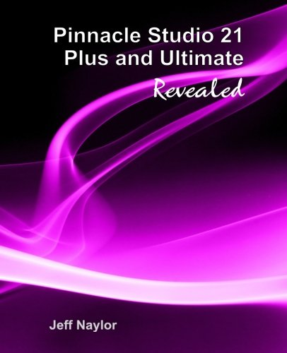 Pinnacle Studio 21 Plus and Ultimate Revealed from DTVPro Publishing