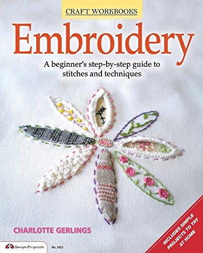 Embroidery: A Beginner's Step-By-Step Guide to Stitches and Techniques (Craft Workbooks) from Design Originals