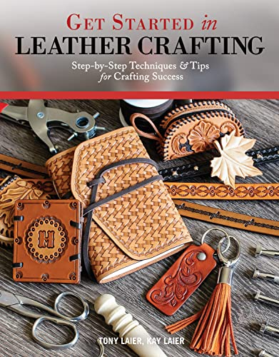 Get Started in Leather Crafting - Step-by-Step Techniques and Tips for Crafting Success from Design Originals