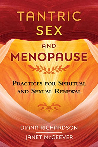 Tantric Sex and Menopause: Practices for Spiritual and Sexual Renewal from Destiny Books