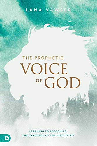 The Prophetic Voice of God: Learning to Recognize the Language of the Holy Spirit from Destiny Image Publishers