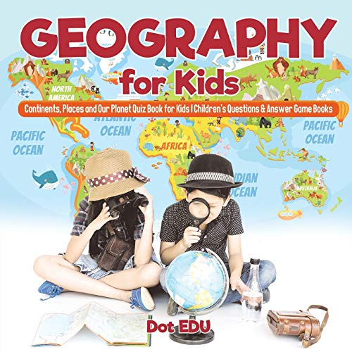 Geography for Kids | Continents, Places and Our Planet Quiz Book for Kids | Children's Questions & Answer Game Books from Dot EDU