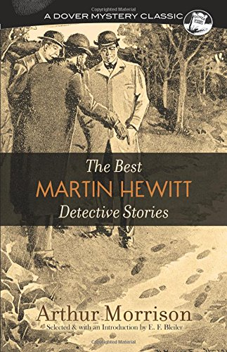 The Best Martin Hewitt Detective Stories (Dover Mystery Classics) from Dover Publications Inc.