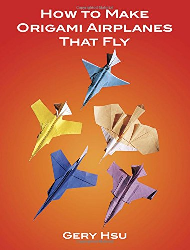How to Make Origami Airplanes That Fly (Dover Origami Papercraft) from Dover