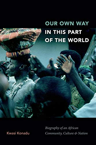 Our Own Way in This Part of the World: Biography of an African Community, Culture, and Nation from Duke University Press Books