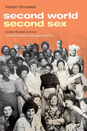 Second World, Second Sex: Socialist Women's Activism and Global Solidarity during the Cold War from Duke University Press