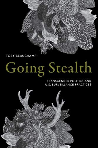 Going Stealth: Transgender Politics and U.S. Surveillance Practices from Duke University Press Books