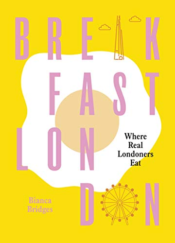 Breakfast London: Where Real Londoners Eat from Ebury Press