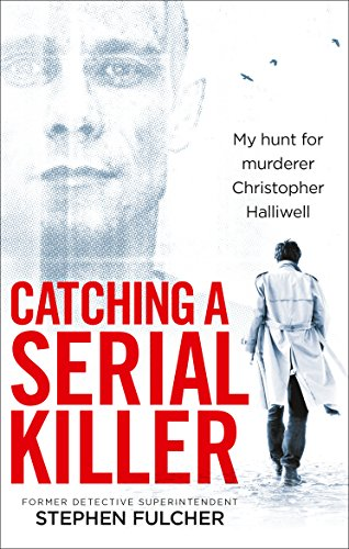 Catching a Serial Killer: My hunt for murderer Christopher Halliwell, subject of the ITV series A Confession from Ebury Publishing