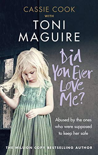 Did You Ever Love Me?: Abused by the ones who were supposed to keep her safe from Ebury Press
