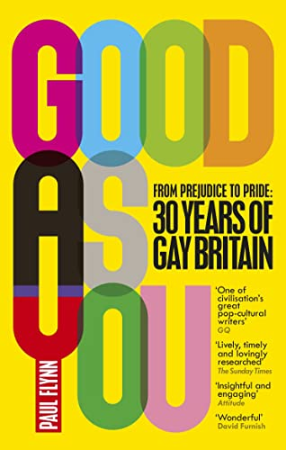 Good As You: From Prejudice to Pride – 30 Years of Gay Britain from Ebury Press