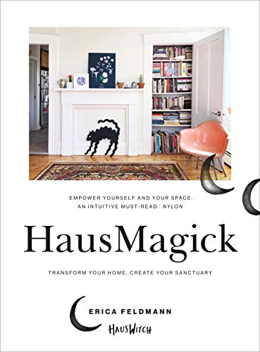 HausMagick: Transform your home, create your sanctuary from Ebury Press