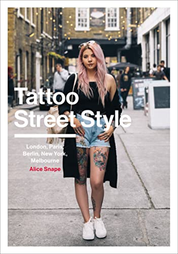 Tattoo Street Style: London, Brighton, Paris, Berlin, Amsterdam, New York, LA, Melbourne from Ebury Press