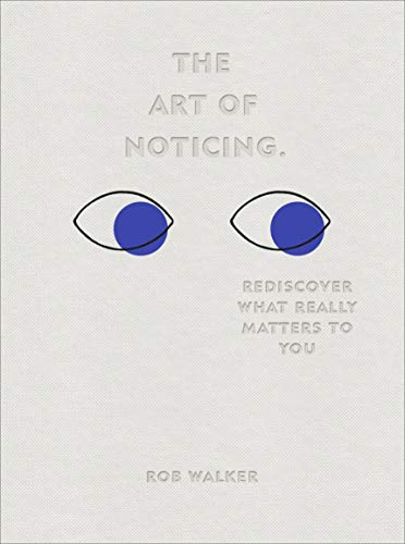 The Art of Noticing: Rediscover What Really Matters to You from Ebury Press