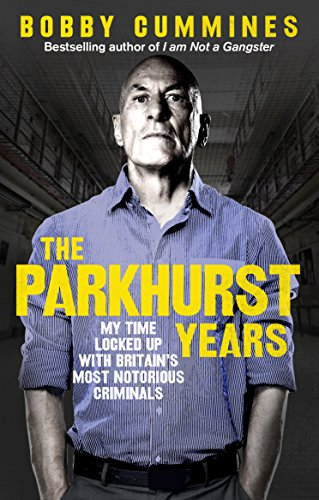 The Parkhurst Years: My Time Locked Up with Britain's Most Notorious Criminals from Ebury Press