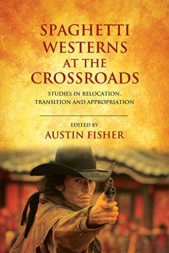 Spaghetti Westerns at the Crossroads: Studies in Relocation, Transition and Appropriation from Edinburgh University Press