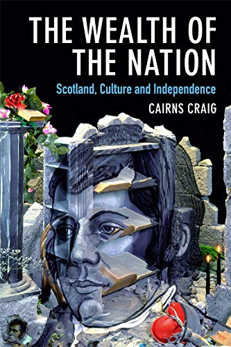 The Wealth of the Nation: Scotland, Culture and Independence from Edinburgh University Press