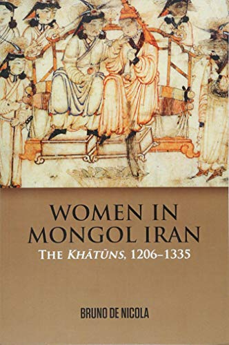 Women in Mongol Iran: The Khatuns, 1206-1335 from Edinburgh University Press