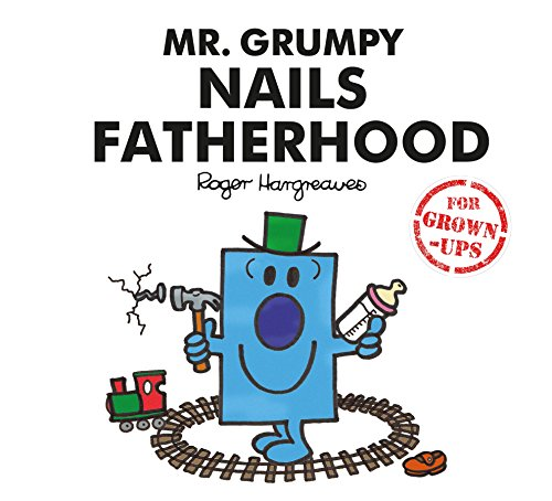 Mr. Grumpy Nails Fatherhood (Mr Men for Grown Ups) from Egmont