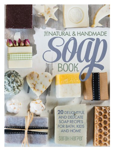 The Natural and Handmade Soap Book: 20 delightful and delicate soap recipes for bath, kids and home from F&W Media