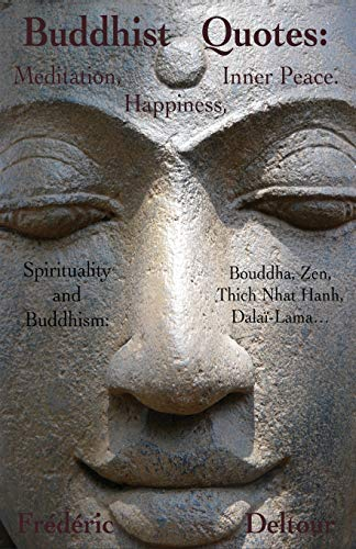 Buddhist Quotes:  Meditation, Happiness, Inner Peace.: Spirituality and Buddhism: Bouddha, Zen, Thich Nhat Hanh, Dalaï-Lama...: Volume 1 (Buddhism, ... Religion & Spirituality, Dalaï Lama, Zen.) from FREDERIC DELTOUR