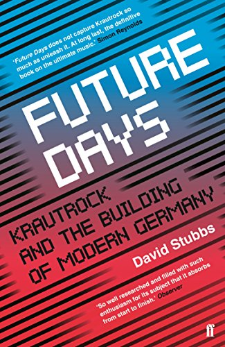 Future Days: Krautrock and the Building of Modern Germany from Faber & Faber