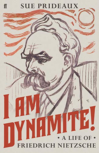I Am Dynamite!: A Life of Friedrich Nietzsche from Faber & Faber