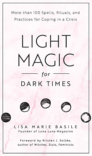 Light Magic for Dark Times: More than 100 Spells, Rituals, and Practices for Coping in a Crisis from Fair Winds Press