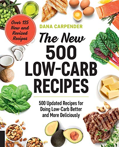 The New 500 Low-Carb Recipes: 500 Updated Recipes for Doing Low-Carb Better and More Deliciously from Fair Winds Press