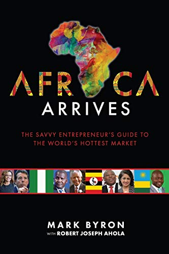 Africa Arrives: The Savvy Entrepreneur's Guide to the World's Hottest Market from Fideli Publishing Inc.