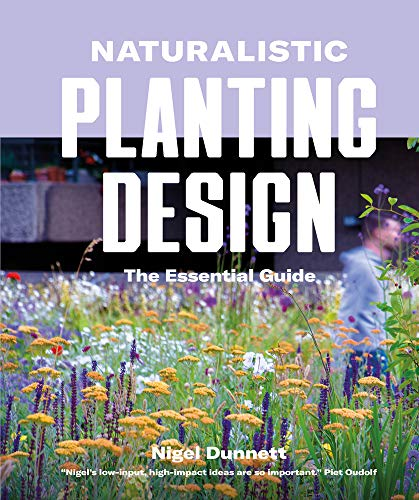 Naturalistic Planting Design The Essential Guide: How to Design High-Impact, Low-Input Gardens from Filbert Press
