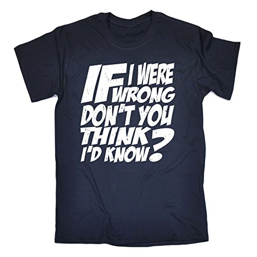 IF I WERE WRONG DON'T YOU THINK I'D KNOW ? (XXL - OXFORD NAVY) NEW PREMIUM LOOSE FIT T-SHIRT - slogan funny clothing joke novelty vintage retro t shirt top men's ladies women's girl boy men women tshirt tees tee t-shirts shirts fashion urban cool geek big sheldon nerd bang cooper theory day for him her brother sister mum dad mummy daddy father mother birthday ideas gifts christmas present gift S M L XL 2XL 3XL 4XL 5XL - by Fonfella from Fonfella Slogans