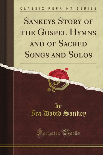 Sankey's Story of the Gospel Hymns and of Sacred Songs and Solos (Classic Reprint) from Forgotten Books